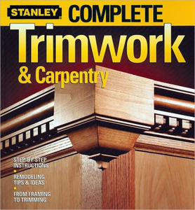 Stanley Complete Trimwork & Carpentry book